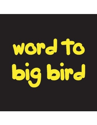 Word to Big Bird - Uncommonly Cute